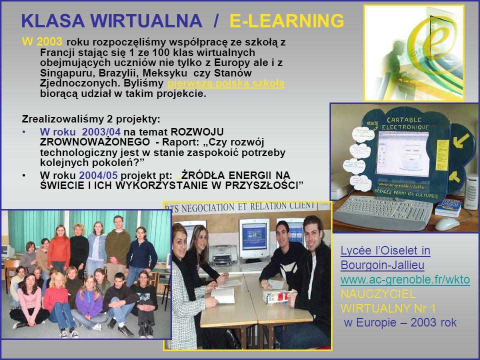 KLASA WIRTUALNA / E-LEARNING W 2003 roku rozpoczęliśmy współpracę ze szkołą z Francji stając się 1 ze 100 klas wirtualnych obejmujących uczniów nie tylko z Europy ale i z Singapuru, Brazylii, Meksyku czy Stanów Zjednoczonych.