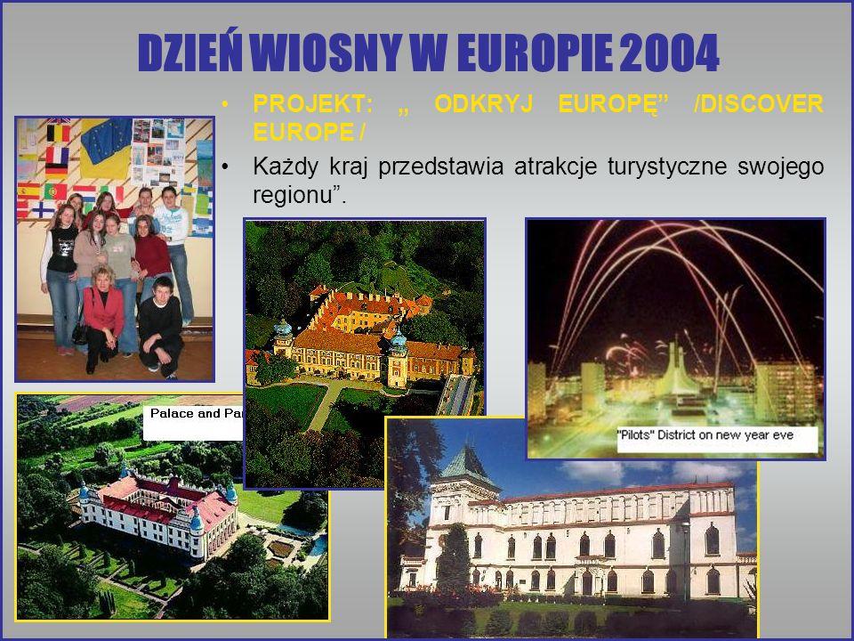 DZIEŃ WIOSNY W EUROPIE 2004 PROJEKT: ODKRYJ EUROPĘ /DISCOVER EUROPE / Każdy kraj przedstawia atrakcje turystyczne swojego regionu.