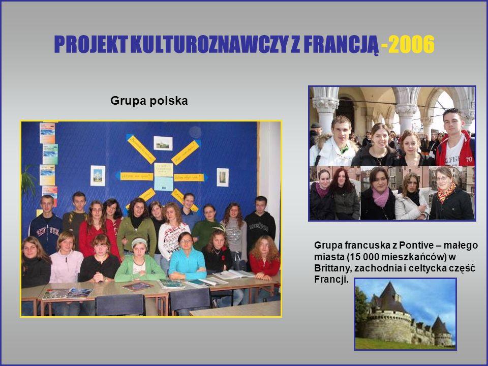 PROJEKT KULTUROZNAWCZY Z FRANCJĄ -2006 Grupa francuska z Pontive – małego miasta (15 000 mieszkańców) w Brittany, zachodnia i celtycka część Francji.
