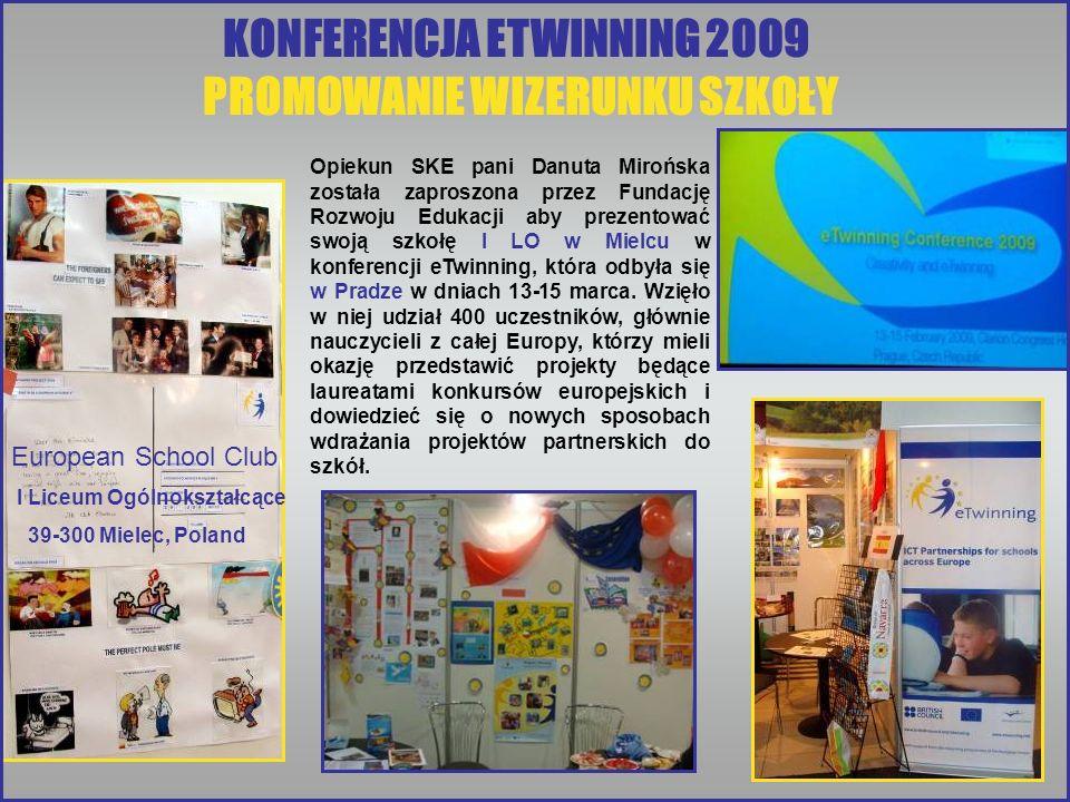 KONFERENCJA ETWINNING 2009 PROMOWANIE WIZERUNKU SZKOŁY Opiekun SKE pani Danuta Mirońska została zaproszona przez Fundację Rozwoju Edukacji aby prezentować swoją szkołę I LO w Mielcu w konferencji eTwinning, która odbyła się w Pradze w dniach 13-15 marca.