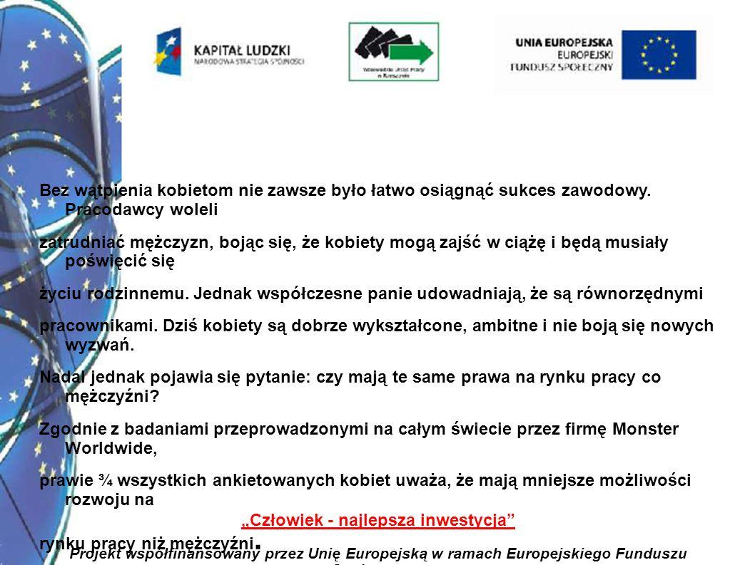 13 Człowiek - najlepsza inwestycja Projekt współfinansowany przez Unię Europejską w ramach Europejskiego Funduszu Społecznego Bez wątpienia kobietom nie zawsze było łatwo osiągnąć sukces zawodowy.
