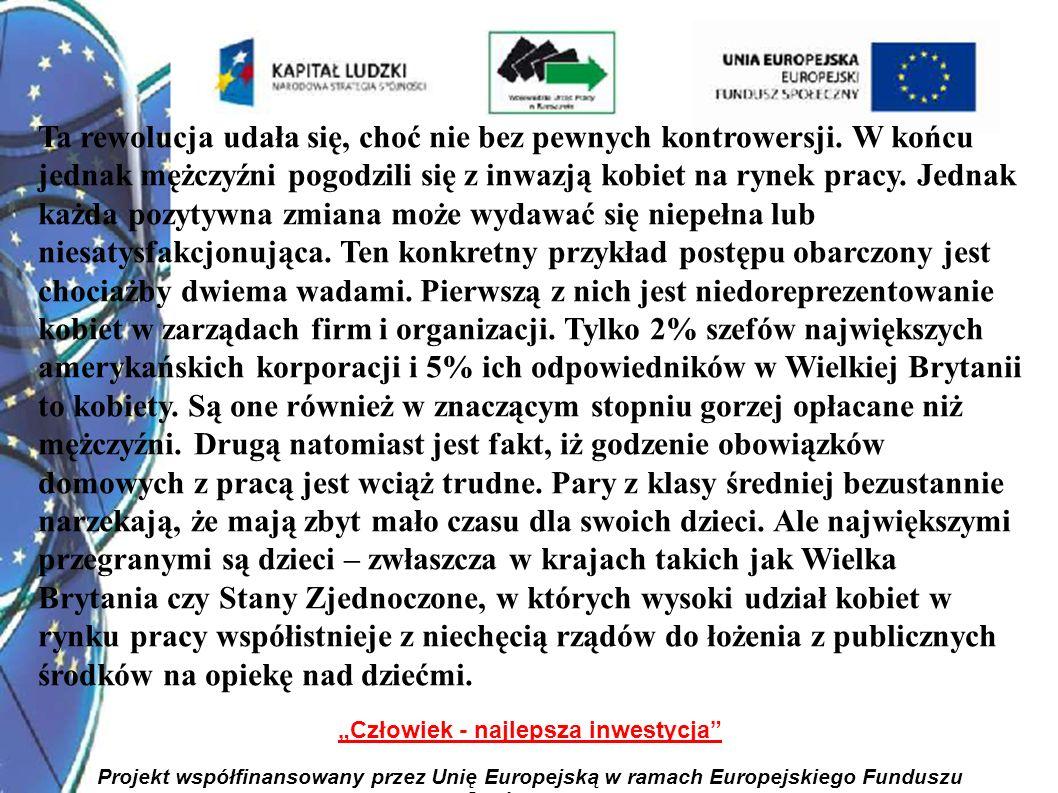 8 Człowiek - najlepsza inwestycja Projekt współfinansowany przez Unię Europejską w ramach Europejskiego Funduszu Społecznego Ta rewolucja udała się, choć nie bez pewnych kontrowersji.