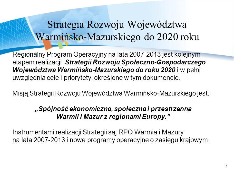 2 Strategia Rozwoju Województwa Warmińsko-Mazurskiego do 2020 roku Regionalny Program Operacyjny na lata 2007-2013 jest kolejnym etapem realizacji Str