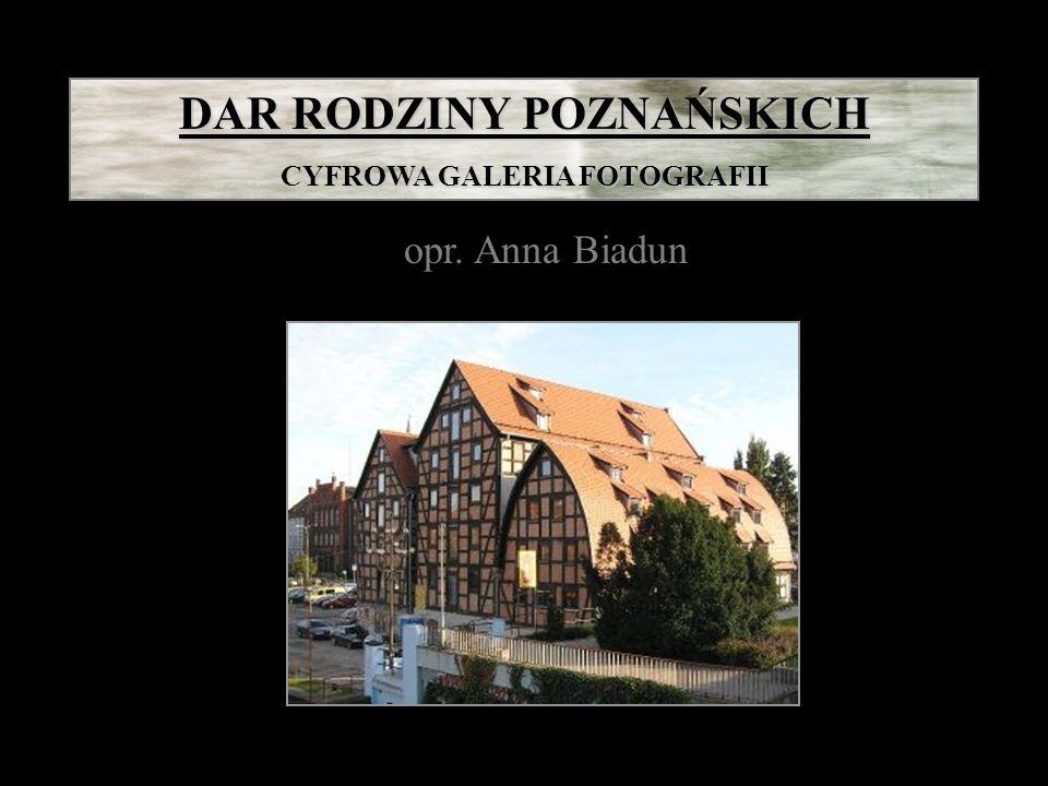 DAR RODZINY POZNAŃSKICH CYFROWA GALERIA FOTOGRAFII opr. Anna Biadun