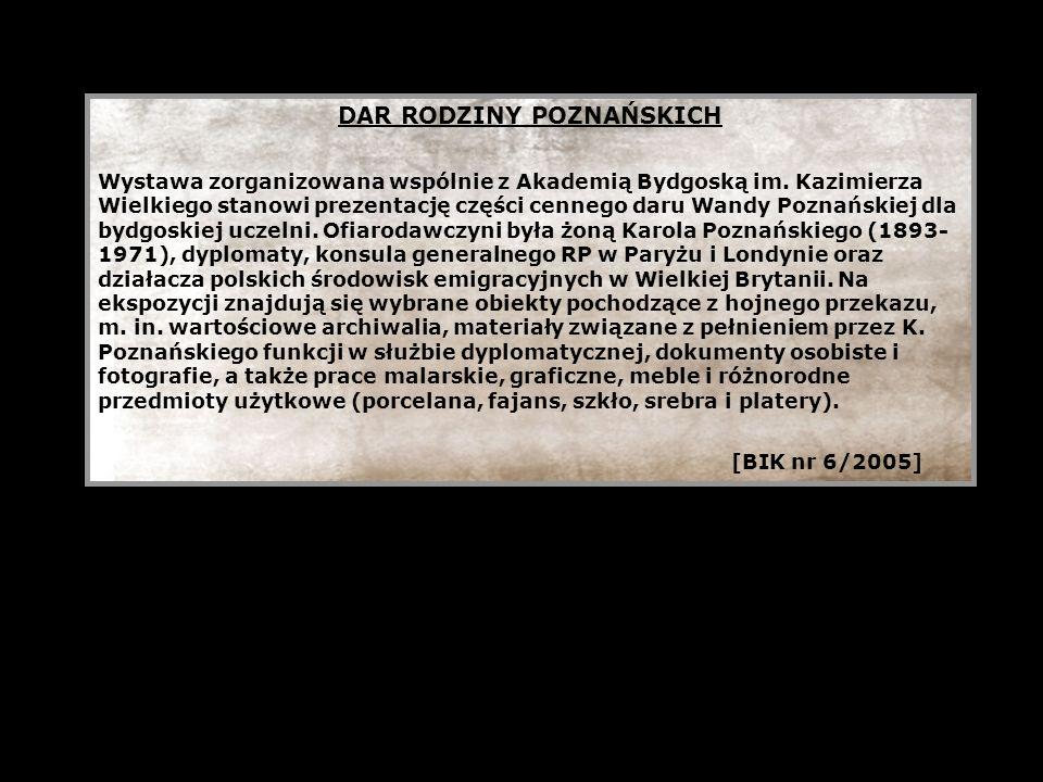 DAR RODZINY POZNAŃSKICH Wystawa zorganizowana wspólnie z Akademią Bydgoską im. Kazimierza Wielkiego stanowi prezentację części cennego daru Wandy Pozn