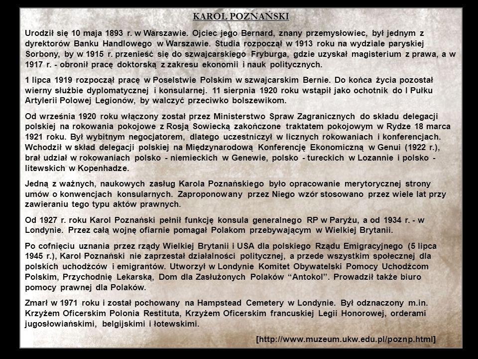 KAROL POZNAŃSKI Urodził się 10 maja 1893 r. w Warszawie. Ojciec jego Bernard, znany przemysłowiec, był jednym z dyrektorów Banku Handlowego w Warszawi