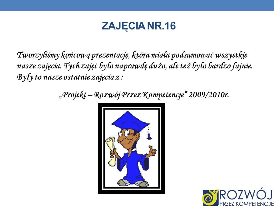 ZAJĘCIA NR.16 Tworzyliśmy końcową prezentację, która miała podsumować wszystkie nasze zajęcia.