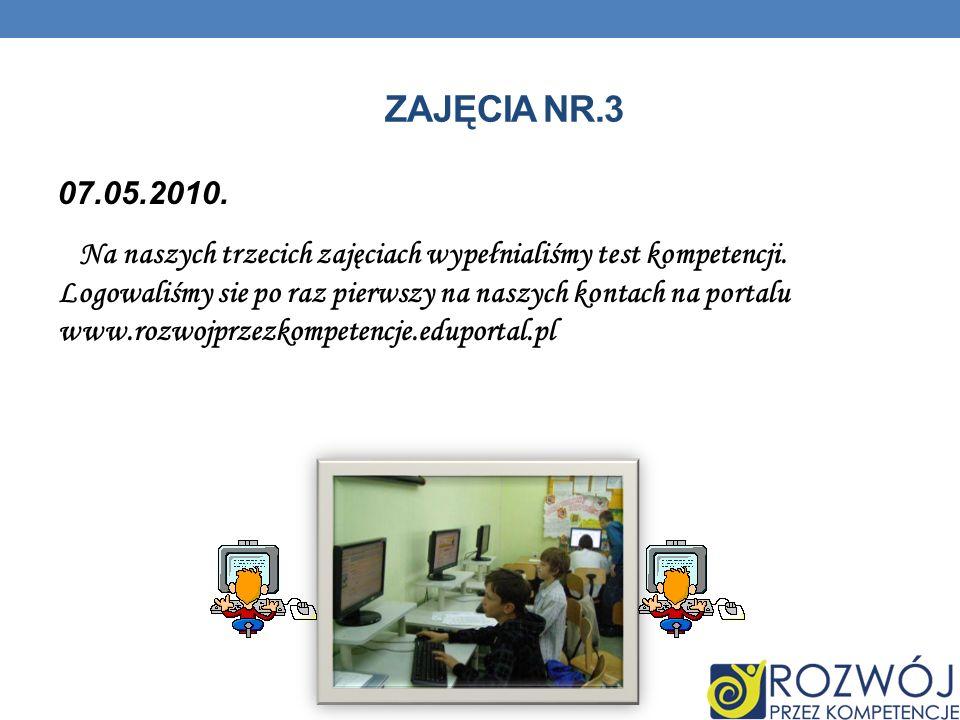 ZAJĘCIA NR.3 07.05.2010. Na naszych trzecich zajęciach wypełnialiśmy test kompetencji.