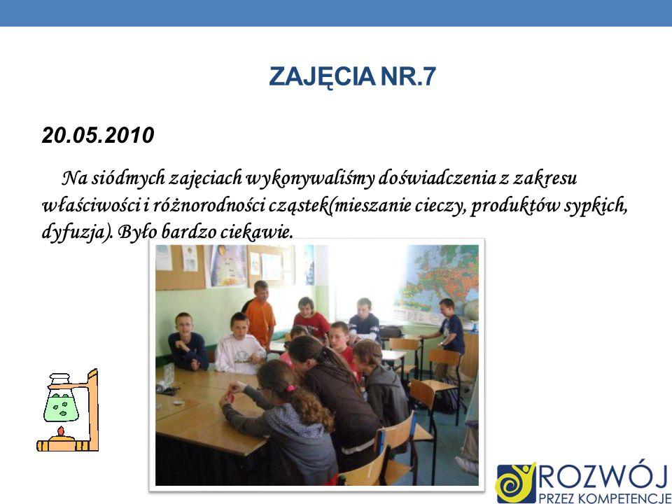 ZAJĘCIA NR.7 20.05.2010 Na siódmych zajęciach wykonywaliśmy doświadczenia z zakresu właściwości i różnorodności cząstek(mieszanie cieczy, produktów sypkich, dyfuzja).