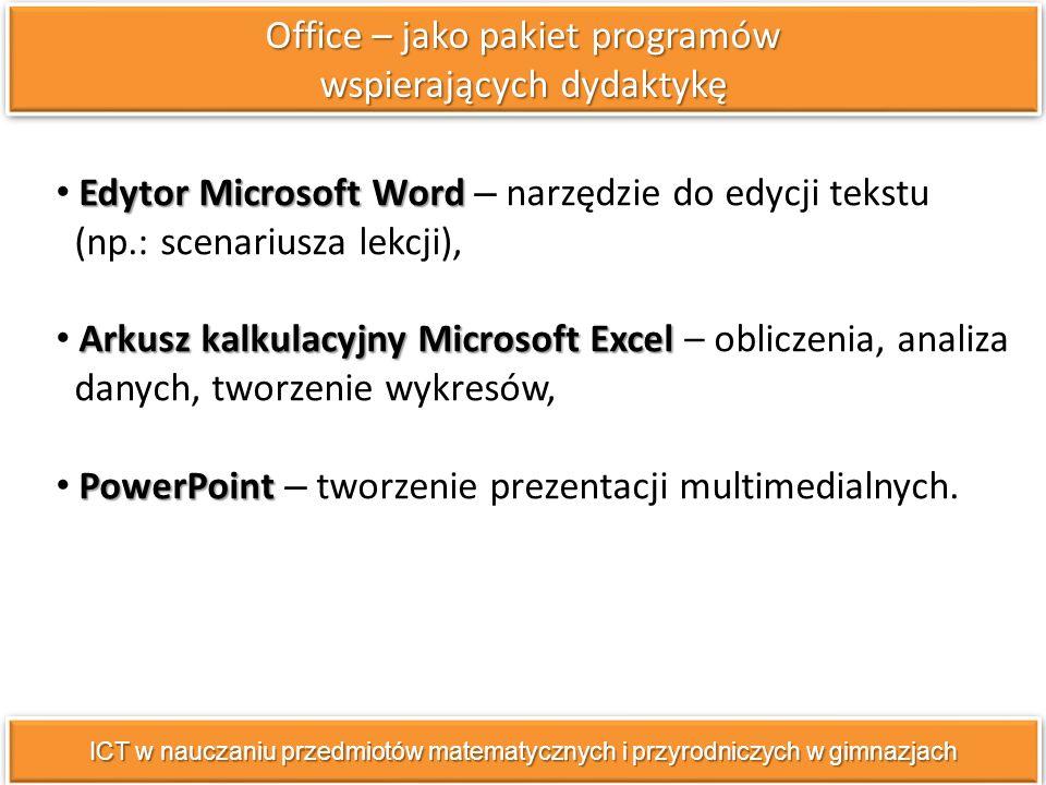 Edytor Microsoft Word Edytor Microsoft Word – narzędzie do edycji tekstu (np.: scenariusza lekcji), Arkusz kalkulacyjny Microsoft Excel Arkusz kalkulacyjny Microsoft Excel – obliczenia, analiza danych, tworzenie wykresów, PowerPoint PowerPoint – tworzenie prezentacji multimedialnych.