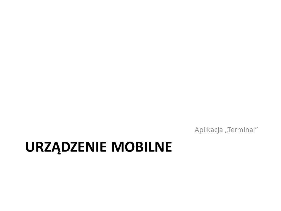 URZĄDZENIE MOBILNE Aplikacja Terminal