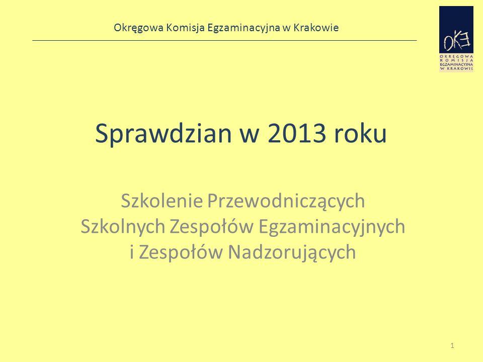 Okręgowa Komisja Egzaminacyjna w Krakowie Sprawdzian w 2013 roku Szkolenie Przewodniczących Szkolnych Zespołów Egzaminacyjnych i Zespołów Nadzorującyc