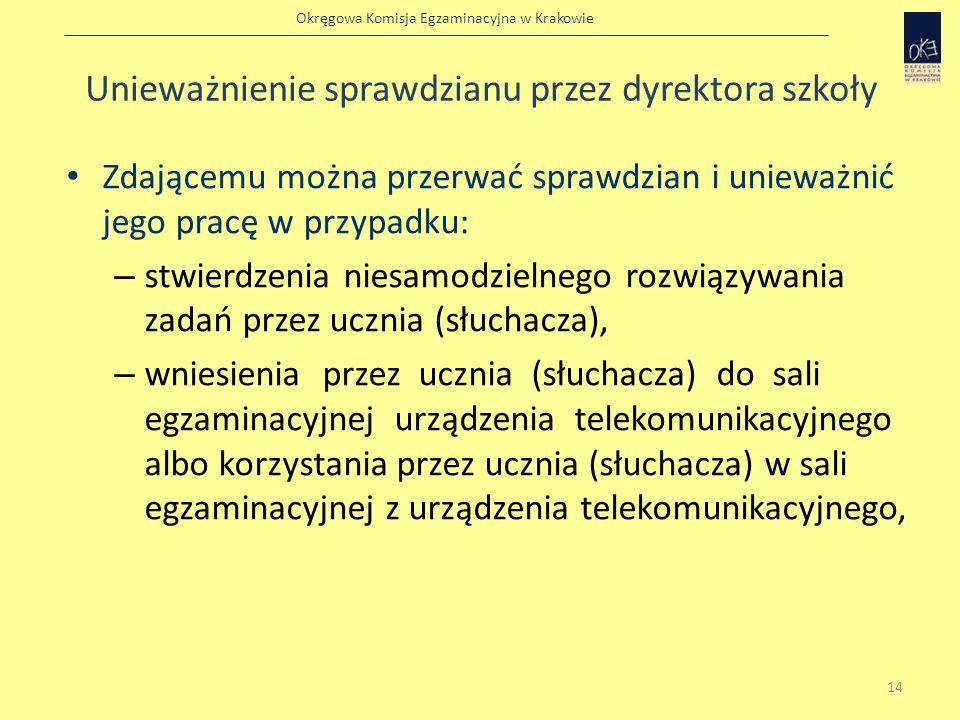 Okręgowa Komisja Egzaminacyjna w Krakowie Unieważnienie sprawdzianu przez dyrektora szkoły Zdającemu można przerwać sprawdzian i unieważnić jego pracę