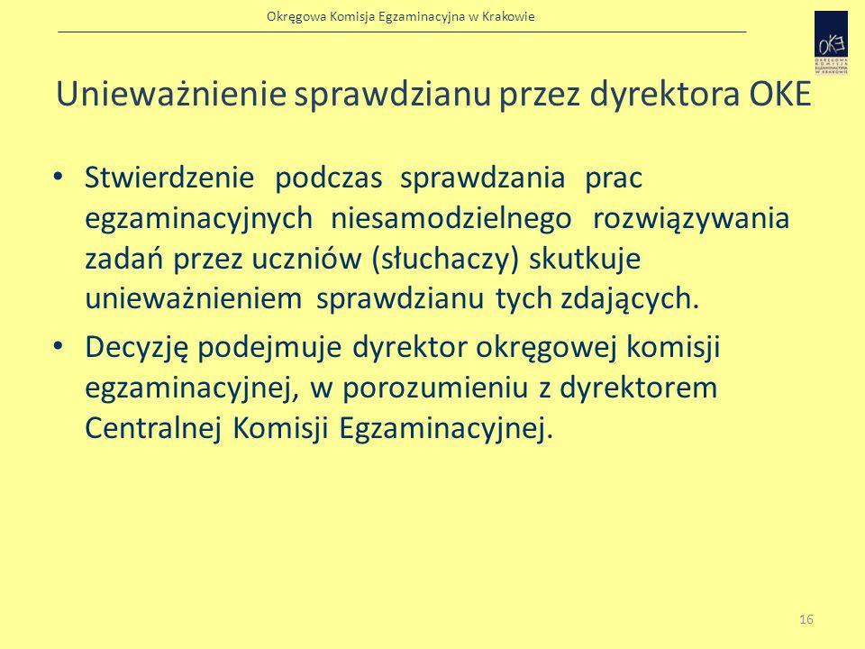 Okręgowa Komisja Egzaminacyjna w Krakowie Unieważnienie sprawdzianu przez dyrektora OKE Stwierdzenie podczas sprawdzania prac egzaminacyjnych niesamod