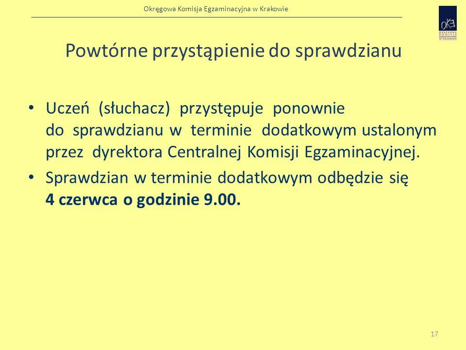 Okręgowa Komisja Egzaminacyjna w Krakowie Powtórne przystąpienie do sprawdzianu Uczeń (słuchacz) przystępuje ponownie do sprawdzianu w terminie dodatk