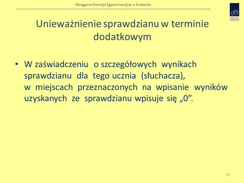 Okręgowa Komisja Egzaminacyjna w Krakowie Unieważnienie sprawdzianu w terminie dodatkowym W zaświadczeniu o szczegółowych wynikach sprawdzianu dla teg