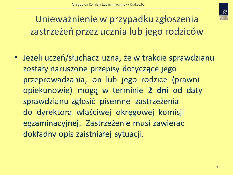 Okręgowa Komisja Egzaminacyjna w Krakowie Unieważnienie w przypadku zgłoszenia zastrzeżeń przez ucznia lub jego rodziców Jeżeli uczeń/słuchacz uzna, ż