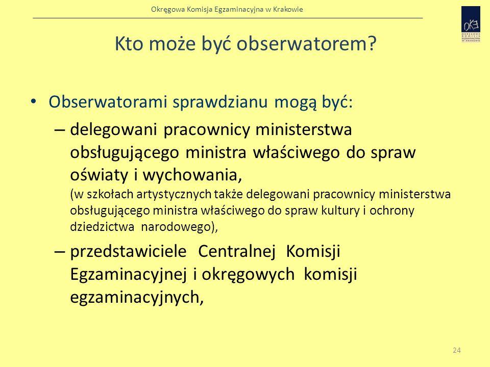 Okręgowa Komisja Egzaminacyjna w Krakowie Kto może być obserwatorem? Obserwatorami sprawdzianu mogą być: – delegowani pracownicy ministerstwa obsługuj