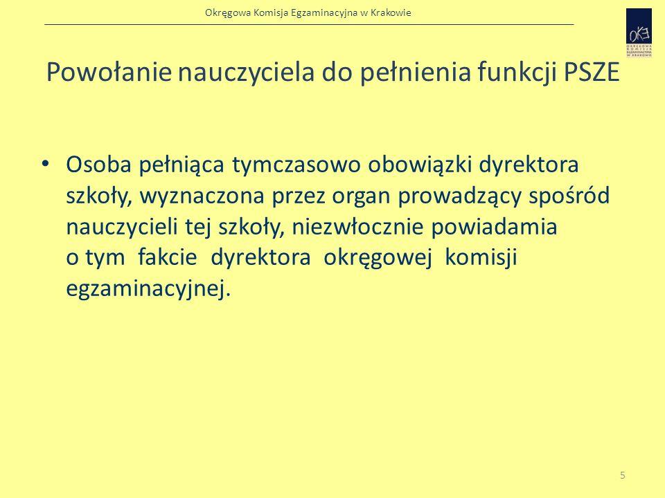 Okręgowa Komisja Egzaminacyjna w Krakowie Powołanie nauczyciela do pełnienia funkcji PSZE Dyrektor okręgowej komisji egzaminacyjnej powołuje tę osobę do pełnienia funkcji przewodniczącego szkolnego zespołu egzaminacyjnego.