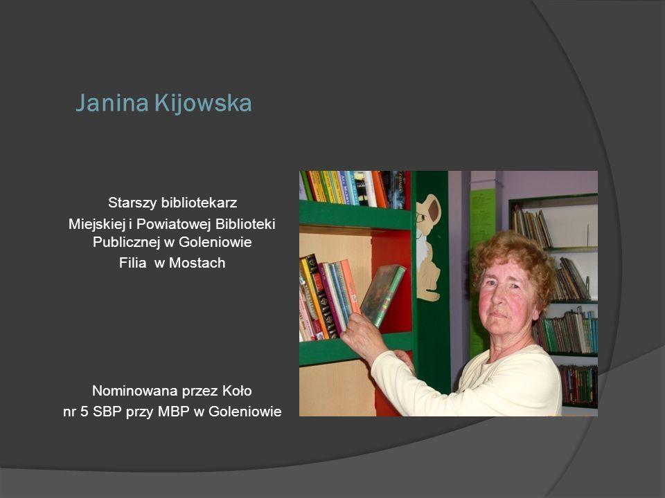 Janina Kijowska Starszy bibliotekarz Miejskiej i Powiatowej Biblioteki Publicznej w Goleniowie Filia w Mostach Nominowana przez Koło nr 5 SBP przy MBP