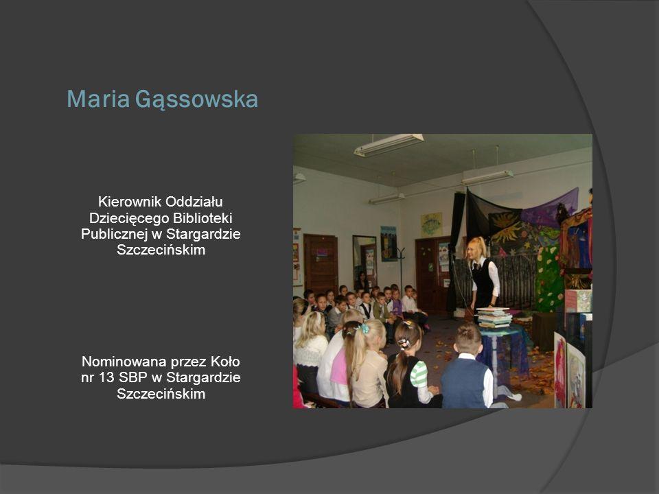 Maria Gąssowska Kierownik Oddziału Dziecięcego Biblioteki Publicznej w Stargardzie Szczecińskim Nominowana przez Koło nr 13 SBP w Stargardzie Szczeciń