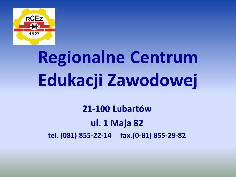 Regionalne Centrum Edukacji Zawodowej 21-100 Lubartów ul. 1 Maja 82 tel. (081) 855-22-14 fax.(0-81) 855-29-82