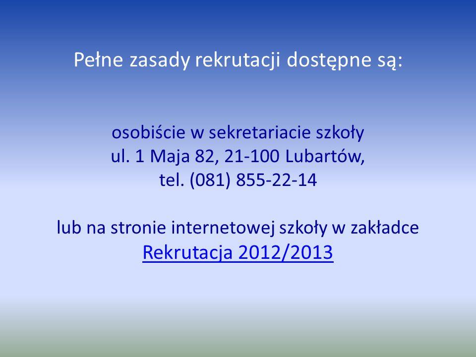 Pełne zasady rekrutacji dostępne są: osobiście w sekretariacie szkoły ul. 1 Maja 82, 21-100 Lubartów, tel. (081) 855-22-14 lub na stronie internetowej