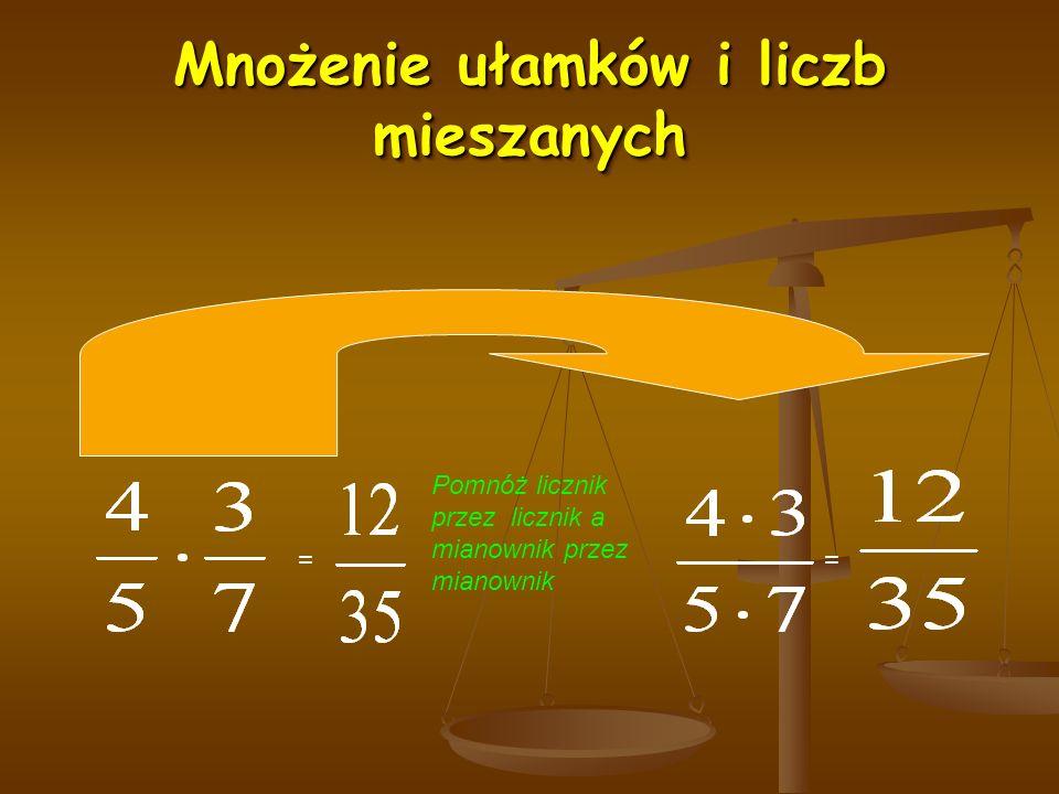 Mnożenie ułamków i liczb mieszanych = Pomnóż licznik przez licznik a mianownik przez mianownik =