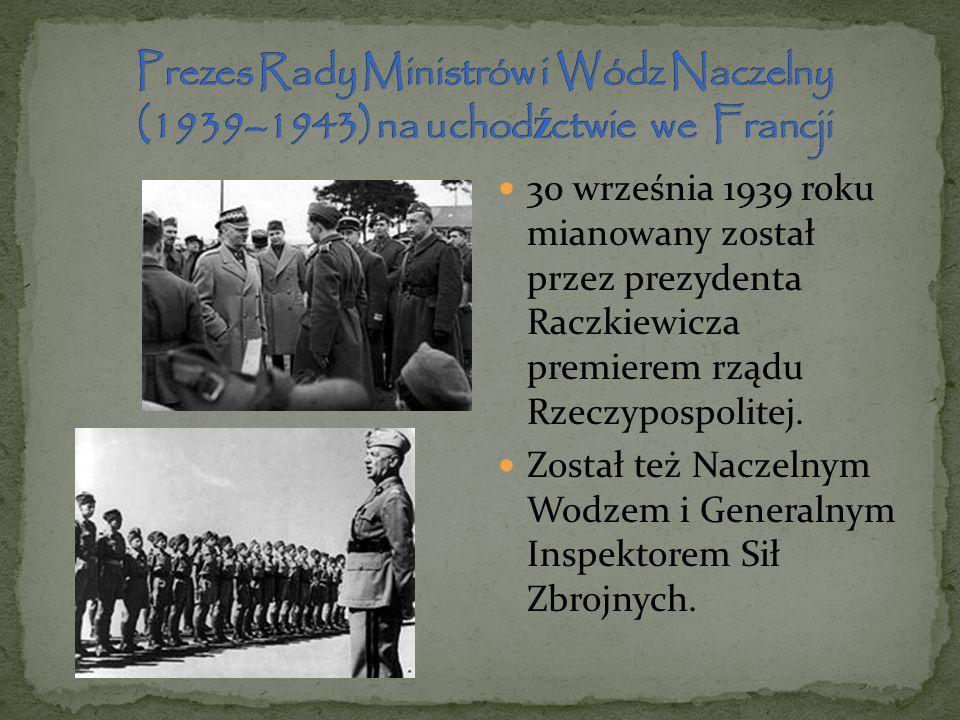 30 września 1939 roku mianowany został przez prezydenta Raczkiewicza premierem rządu Rzeczypospolitej. Został też Naczelnym Wodzem i Generalnym Inspek