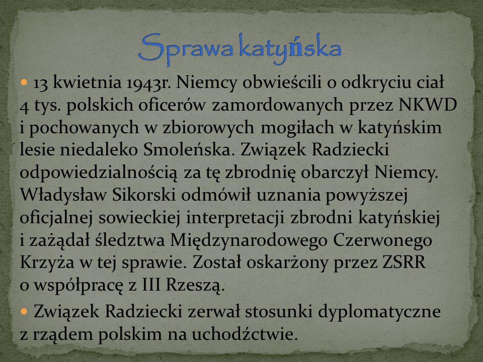 13 kwietnia 1943r. Niemcy obwieścili o odkryciu ciał 4 tys. polskich oficerów zamordowanych przez NKWD i pochowanych w zbiorowych mogiłach w katyńskim