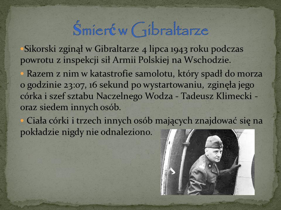 Sikorski zginął w Gibraltarze 4 lipca 1943 roku podczas powrotu z inspekcji sił Armii Polskiej na Wschodzie. Razem z nim w katastrofie samolotu, który