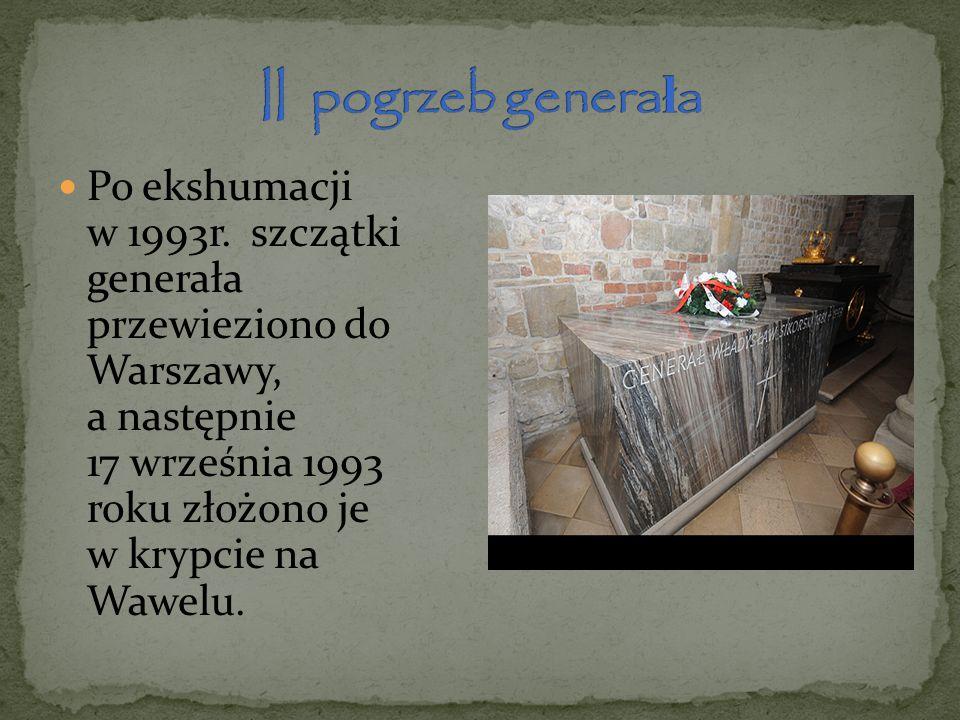 Po ekshumacji w 1993r. szczątki generała przewieziono do Warszawy, a następnie 17 września 1993 roku złożono je w krypcie na Wawelu.