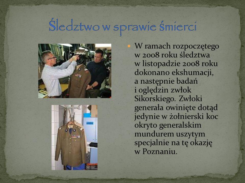 W ramach rozpoczętego w 2008 roku śledztwa w listopadzie 2008 roku dokonano ekshumacji, a następnie badań i oględzin zwłok Sikorskiego. Zwłoki generał