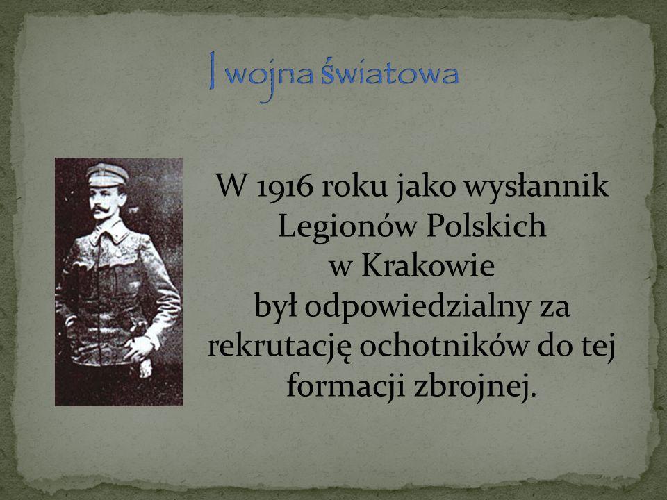 W 1916 roku jako wysłannik Legionów Polskich w Krakowie był odpowiedzialny za rekrutację ochotników do tej formacji zbrojnej.