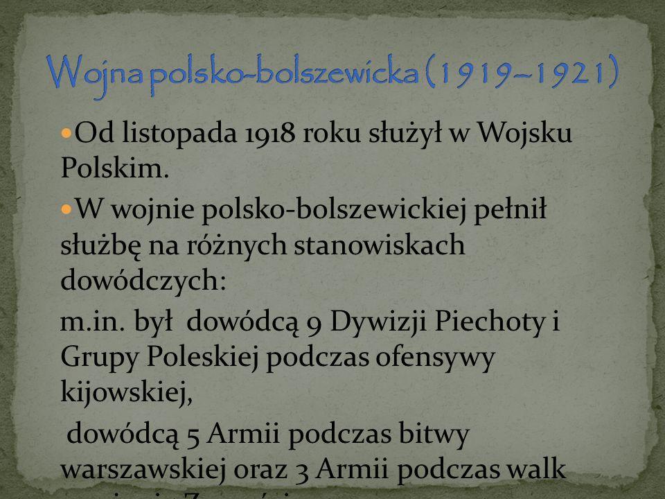 Od listopada 1918 roku służył w Wojsku Polskim. W wojnie polsko-bolszewickiej pełnił służbę na różnych stanowiskach dowódczych: m.in. był dowódcą 9 Dy