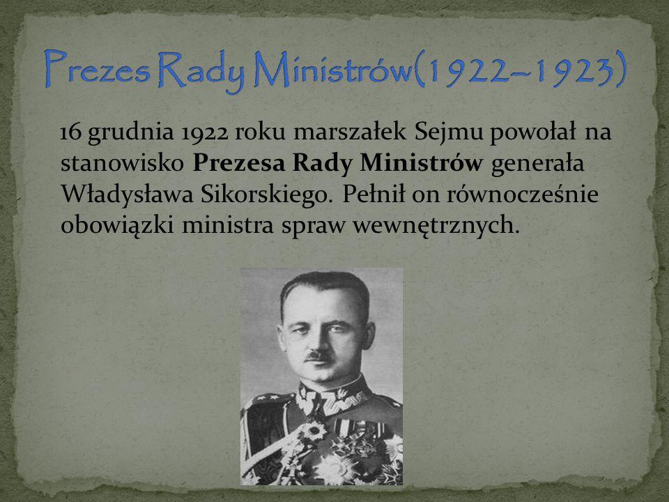 16 grudnia 1922 roku marszałek Sejmu powołał na stanowisko Prezesa Rady Ministrów generała Władysława Sikorskiego. Pełnił on równocześnie obowiązki mi