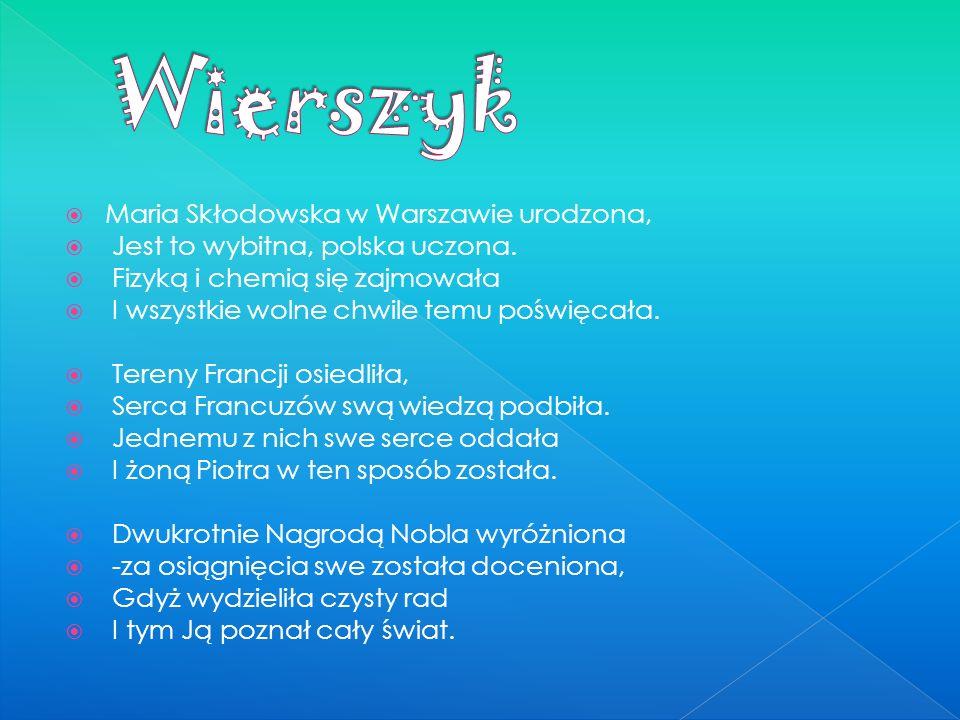 Maria Skłodowska w Warszawie urodzona, Jest to wybitna, polska uczona.