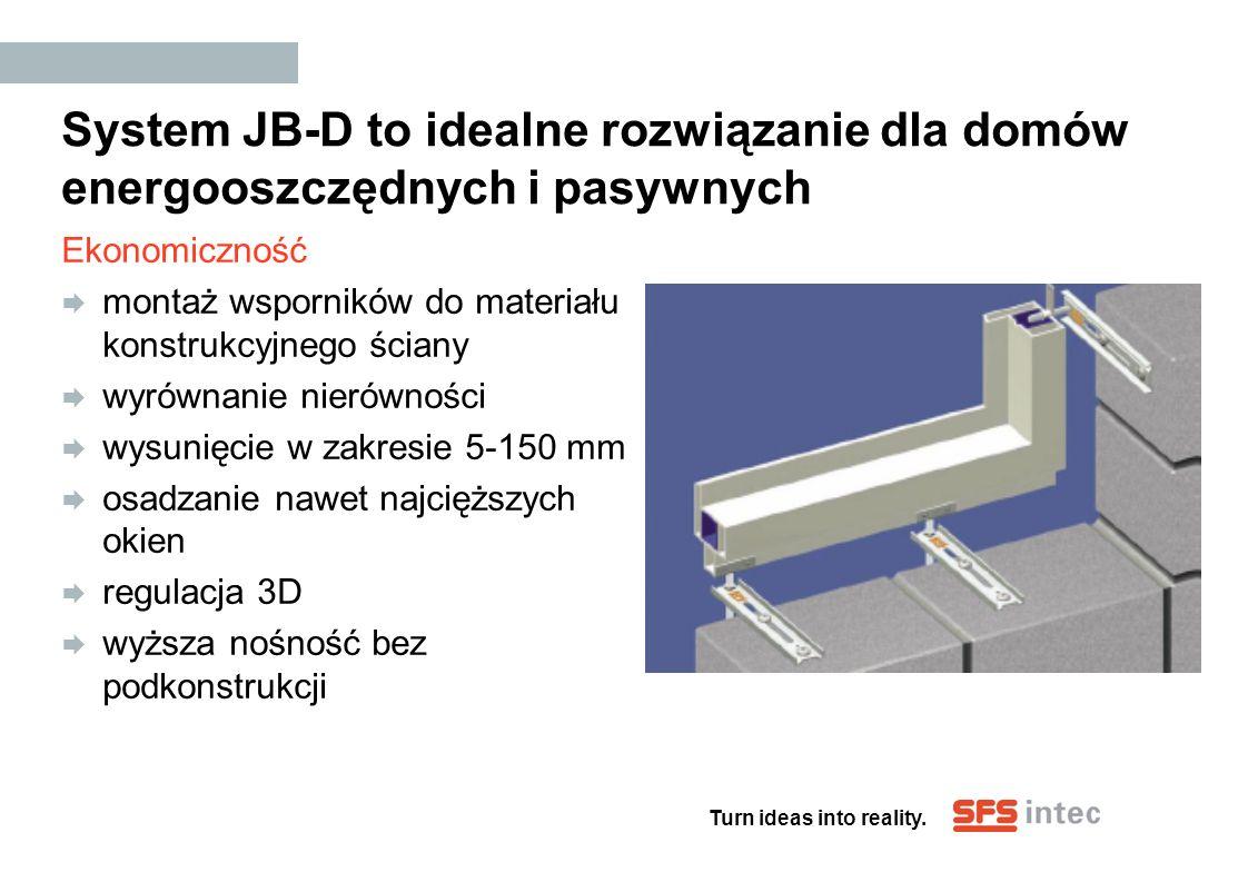 Turn ideas into reality. System JB-D to idealne rozwiązanie dla domów energooszczędnych i pasywnych Ekonomiczność montaż wsporników do materiału konst