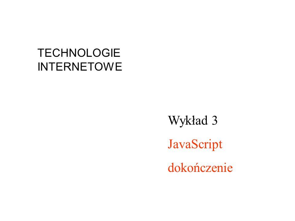 Przykład – okno prompt, opóźnienie wykonania – metoda dla obiektu window function x() { var imie = prompt ( Podaj swoje imie: , ); if (imie == null) { document.write ( Anulowales ); } else {document.write ( Czesc + imie + ! ); } } setTimeout( x() ,2000 ); //wykonanie po 2 sekundach