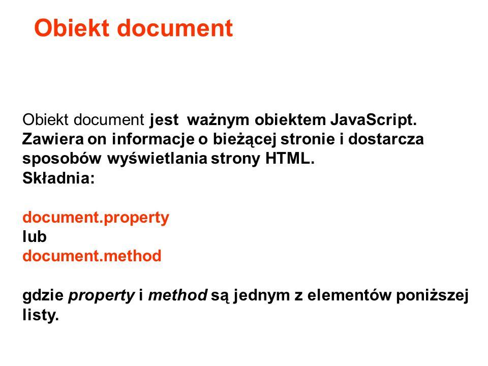 Obiekt document jest ważnym obiektem JavaScript. Zawiera on informacje o bieżącej stronie i dostarcza sposobów wyświetlania strony HTML. Składnia: doc