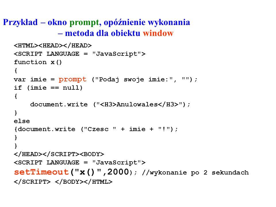 Przykład – okno prompt, opóźnienie wykonania – metoda dla obiektu window function x() { var imie = prompt (
