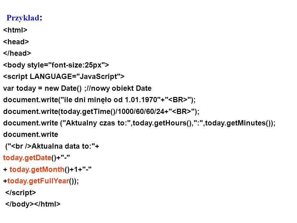 var ur = new Date(); ur.setDate(23); ur.setMonth(11); ur.setFullYear(1976); document.write (ur); document.write ( Urodzony: + ur.getDate() + . +ur.getMonth() + . +ur.getFullYear()); Przykład :