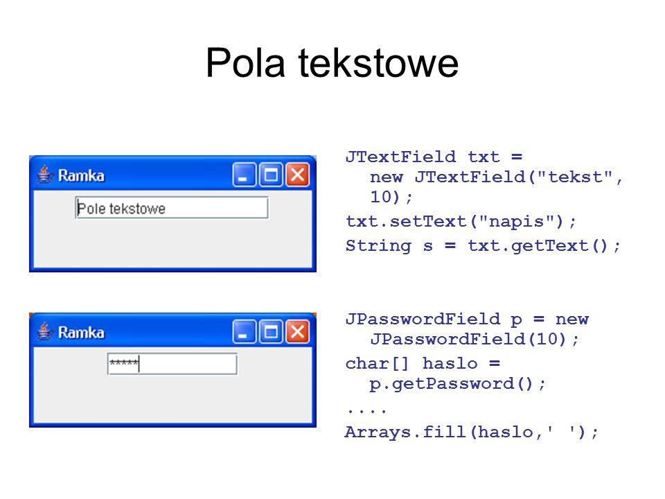 Pola tekstowe JTextField txt = new JTextField(