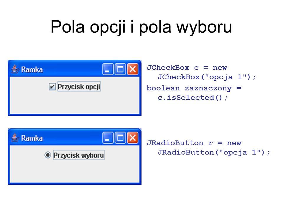 Pola opcji i pola wyboru JCheckBox c = new JCheckBox(