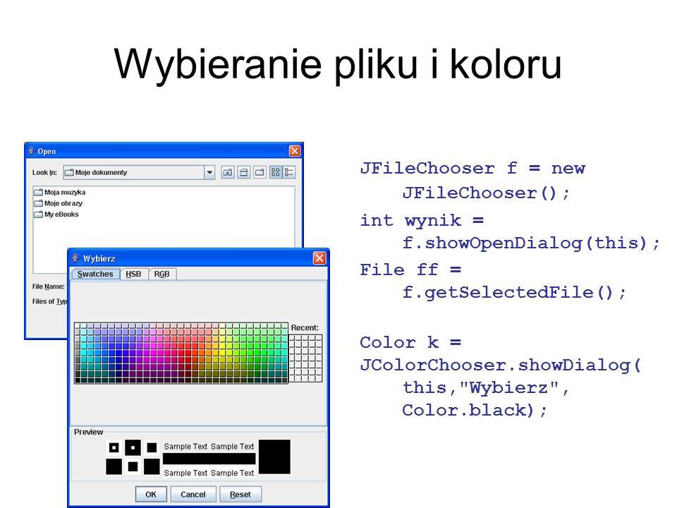 Wybieranie pliku i koloru JFileChooser f = new JFileChooser(); int wynik = f.showOpenDialog(this); File ff = f.getSelectedFile(); Color k = JColorChoo