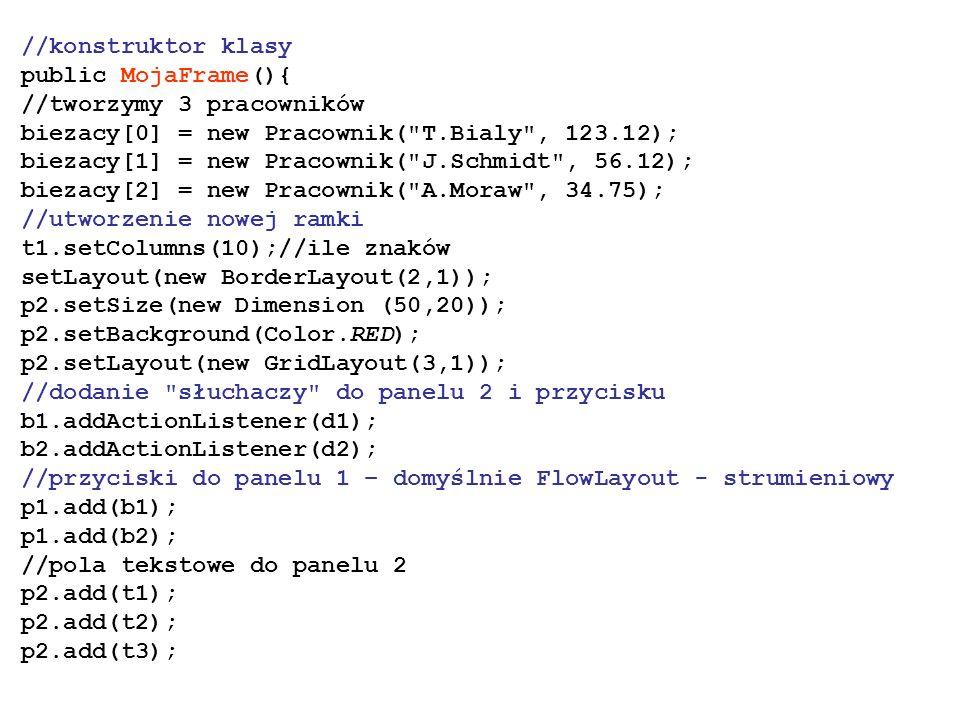 //konstruktor klasy public MojaFrame(){ //tworzymy 3 pracowników biezacy[0] = new Pracownik(