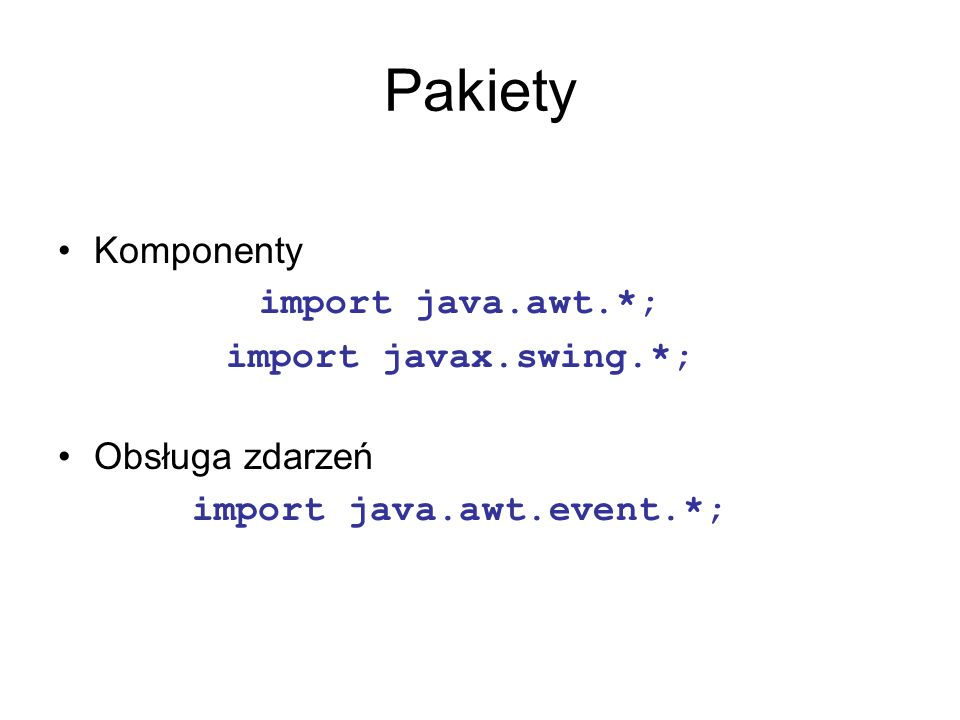 Komponenty JComponent JButton JLabel JTextField JTextArea JComboBox ustawienie rozmiarów ustawienie koloru tła ustawienie czcionki używanej do wyświetlania tekstu...