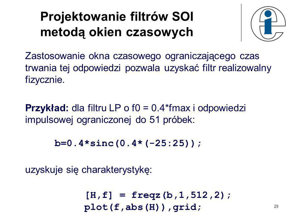 28 Projektowanie filtrów SOI metodą okien czasowych Chcemy zaprojektować idealny filtr dolnoprzepustowy. Otrzymujemy nierealizowalną, nieskończoną w c
