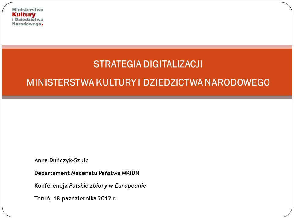 Anna Duńczyk-Szulc Departament Mecenatu Państwa MKiDN Konferencja Polskie zbiory w Europeanie Toruń, 18 października 2012 r. STRATEGIA DIGITALIZACJI M