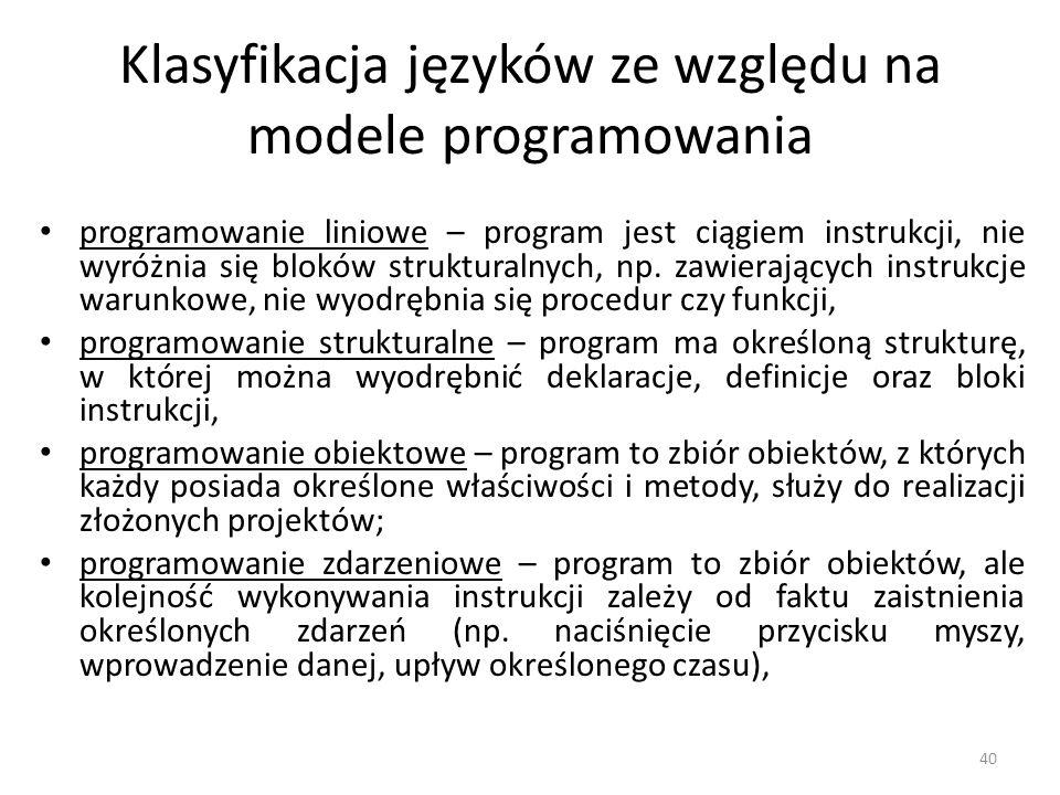 40 Klasyfikacja języków ze względu na modele programowania programowanie liniowe – program jest ciągiem instrukcji, nie wyróżnia się bloków struktural